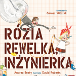 Andrea Beaty, David RobertsRózia Rewelka, inżynierkaKinderkulka 2017